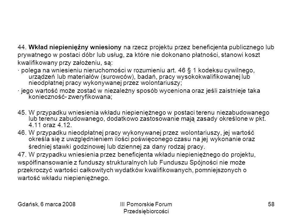 Gdańsk, 6 marca 2008III Pomorskie Forum Przedsiębiorcości 58 44. Wkład niepieniężny wniesiony na rzecz projektu przez beneficjenta publicznego lub pry