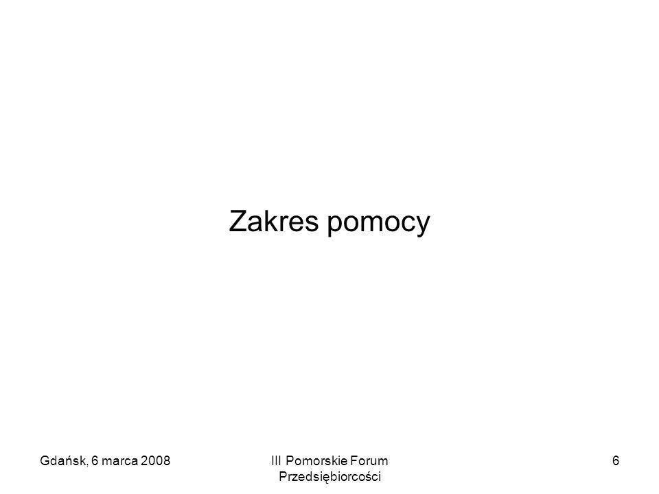 Gdańsk, 6 marca 2008III Pomorskie Forum Przedsiębiorcości 47 Podstawa prawna kwalifikowalności wydatków: Krajowe wytyczne dotyczące kwalifikowania wydatków w ramach funduszy strukturalnych i Funduszu Spójności w okresie programowania 2007-2013 z dnia 3 października 2006 Dokument dostępny pod adresem: www.funduszestrukturalne.gov.pl