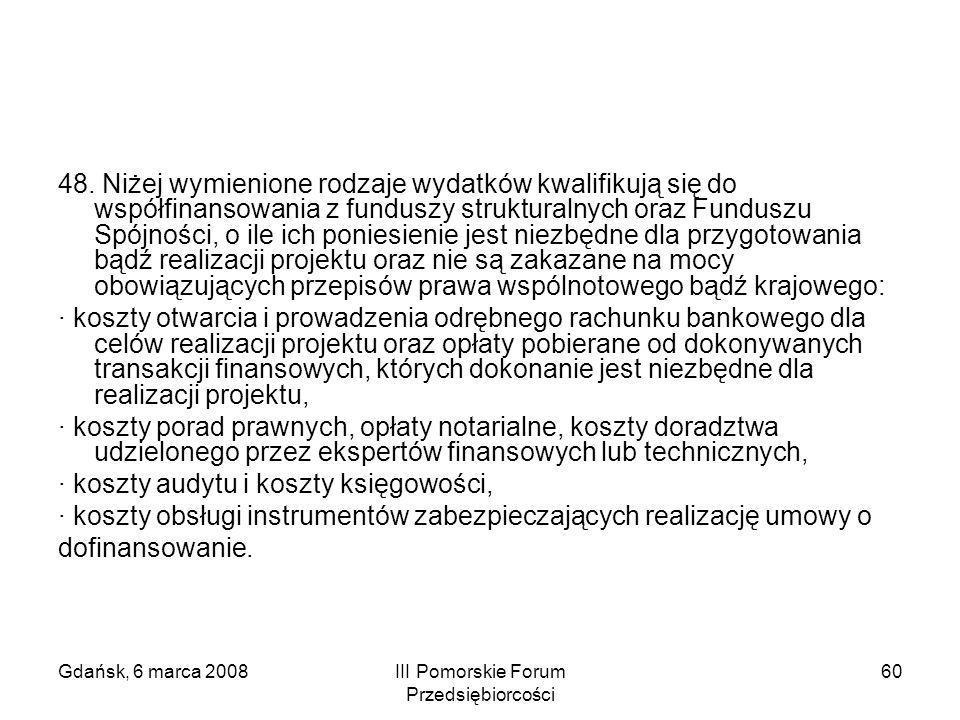 Gdańsk, 6 marca 2008III Pomorskie Forum Przedsiębiorcości 60 48. Niżej wymienione rodzaje wydatków kwalifikują się do współfinansowania z funduszy str