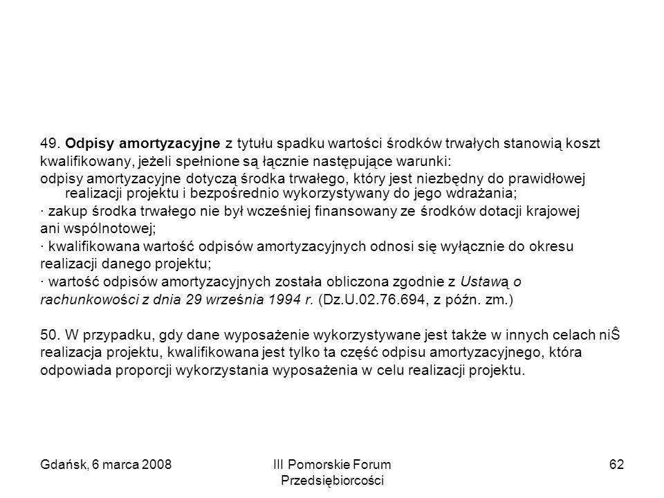 Gdańsk, 6 marca 2008III Pomorskie Forum Przedsiębiorcości 62 49. Odpisy amortyzacyjne z tytułu spadku wartości środków trwałych stanowią koszt kwalifi