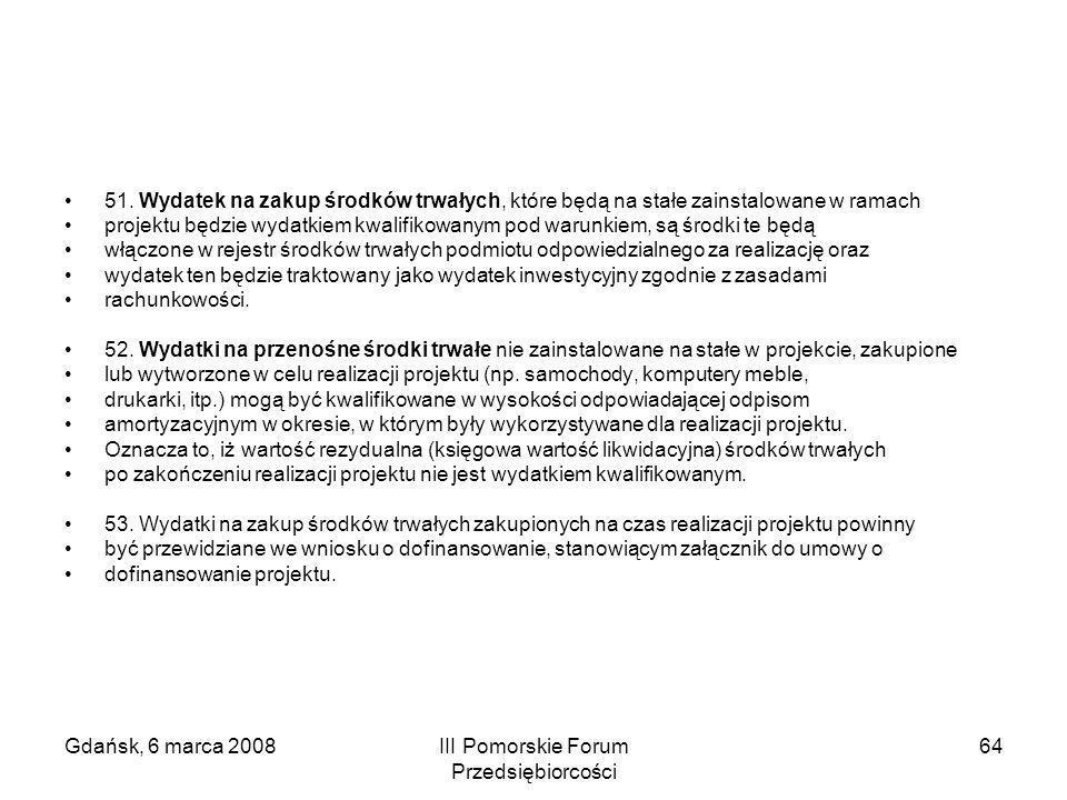 Gdańsk, 6 marca 2008III Pomorskie Forum Przedsiębiorcości 64 51. Wydatek na zakup środków trwałych, które będą na stałe zainstalowane w ramach projekt