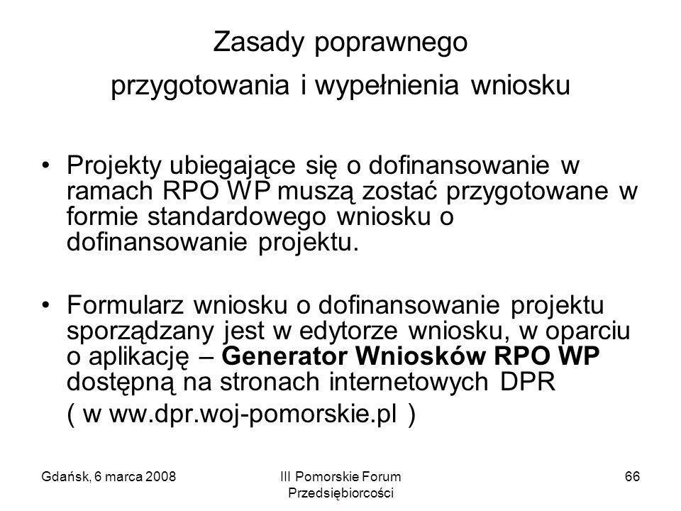 Gdańsk, 6 marca 2008III Pomorskie Forum Przedsiębiorcości 66 Zasady poprawnego przygotowania i wypełnienia wniosku Projekty ubiegające się o dofinanso