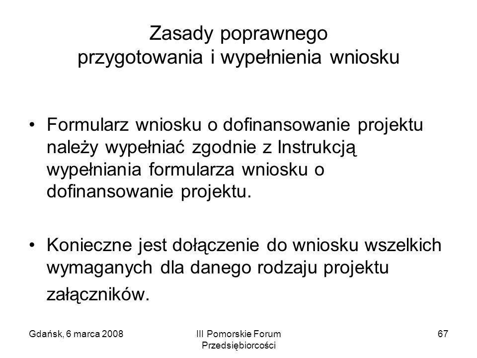 Gdańsk, 6 marca 2008III Pomorskie Forum Przedsiębiorcości 67 Zasady poprawnego przygotowania i wypełnienia wniosku Formularz wniosku o dofinansowanie