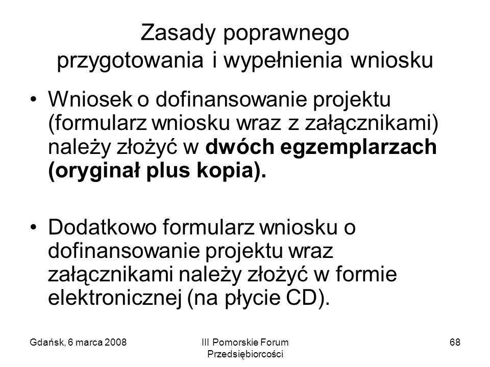 Gdańsk, 6 marca 2008III Pomorskie Forum Przedsiębiorcości 68 Zasady poprawnego przygotowania i wypełnienia wniosku Wniosek o dofinansowanie projektu (