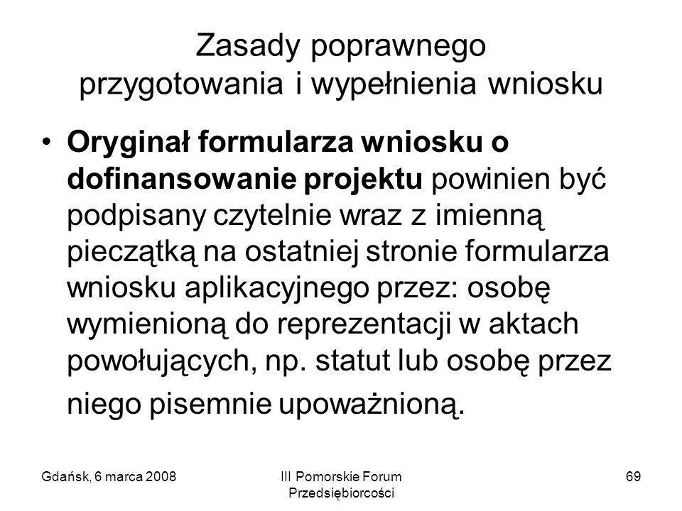 Gdańsk, 6 marca 2008III Pomorskie Forum Przedsiębiorcości 69 Zasady poprawnego przygotowania i wypełnienia wniosku Oryginał formularza wniosku o dofin