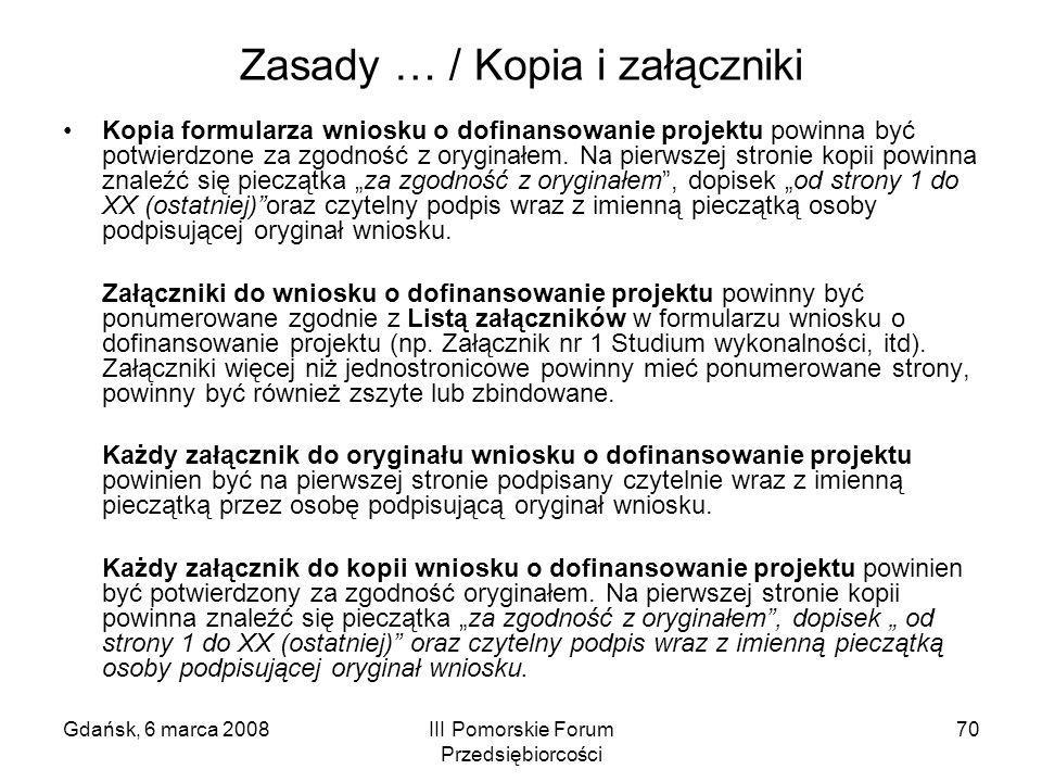 Gdańsk, 6 marca 2008III Pomorskie Forum Przedsiębiorcości 70 Zasady … / Kopia i załączniki Kopia formularza wniosku o dofinansowanie projektu powinna