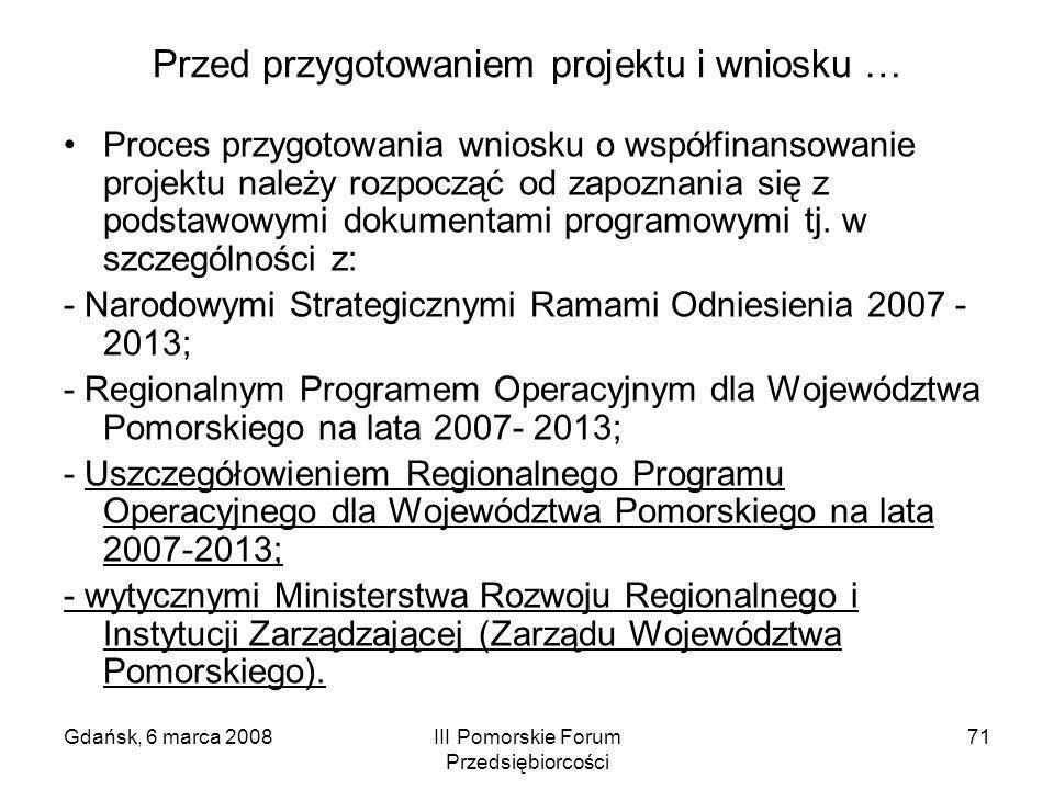 Gdańsk, 6 marca 2008III Pomorskie Forum Przedsiębiorcości 71 Przed przygotowaniem projektu i wniosku … Proces przygotowania wniosku o współfinansowani