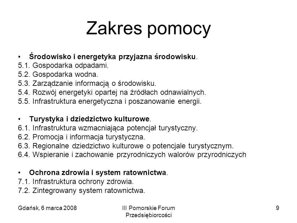 Gdańsk, 6 marca 2008III Pomorskie Forum Przedsiębiorcości 9 Zakres pomocy Środowisko i energetyka przyjazna środowisku. 5.1. Gospodarka odpadami. 5.2.