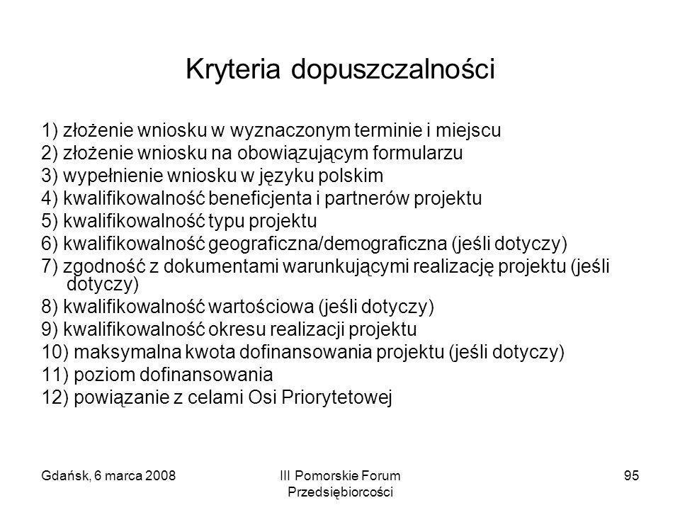 Gdańsk, 6 marca 2008III Pomorskie Forum Przedsiębiorcości 95 Kryteria dopuszczalności 1) złożenie wniosku w wyznaczonym terminie i miejscu 2) złożenie
