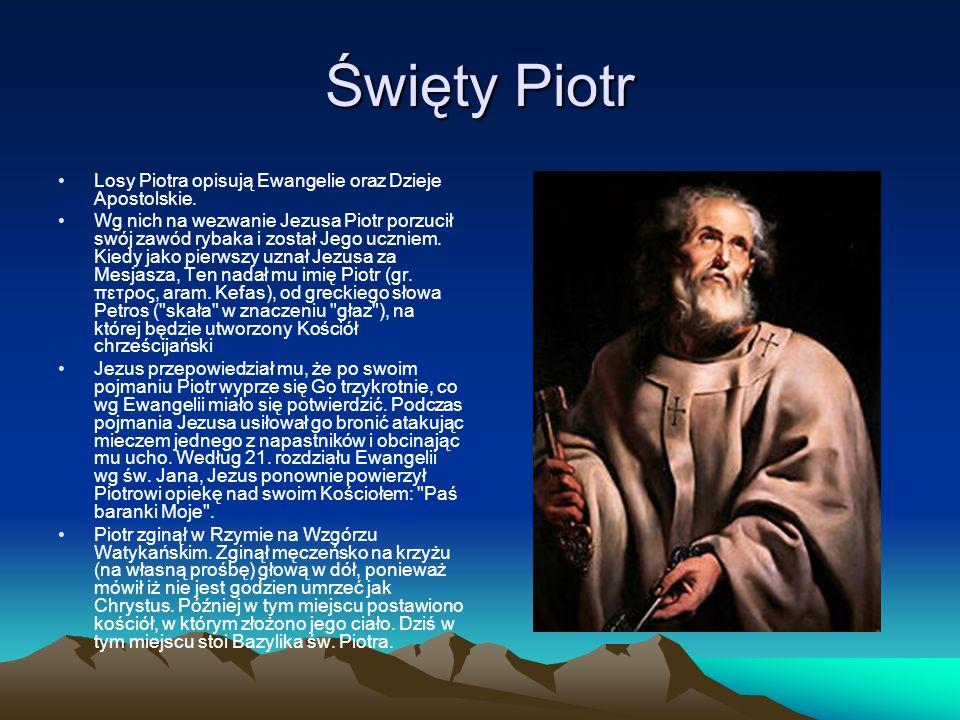 Święty Piotr Losy Piotra opisują Ewangelie oraz Dzieje Apostolskie. Wg nich na wezwanie Jezusa Piotr porzucił swój zawód rybaka i został Jego uczniem.