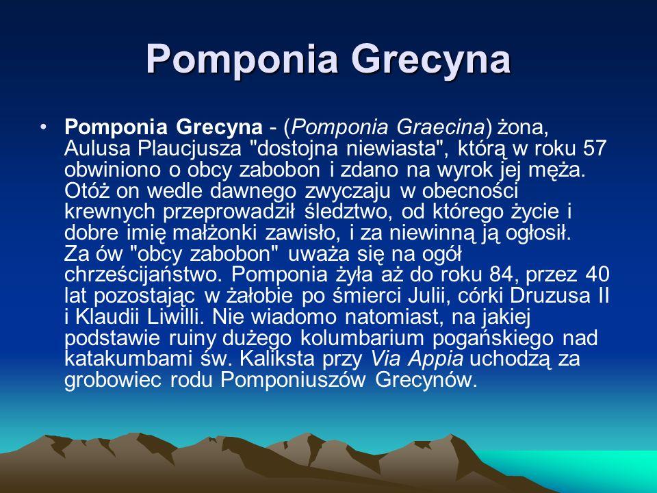 Pomponia Grecyna Pomponia Grecyna - (Pomponia Graecina) żona, Aulusa Plaucjusza