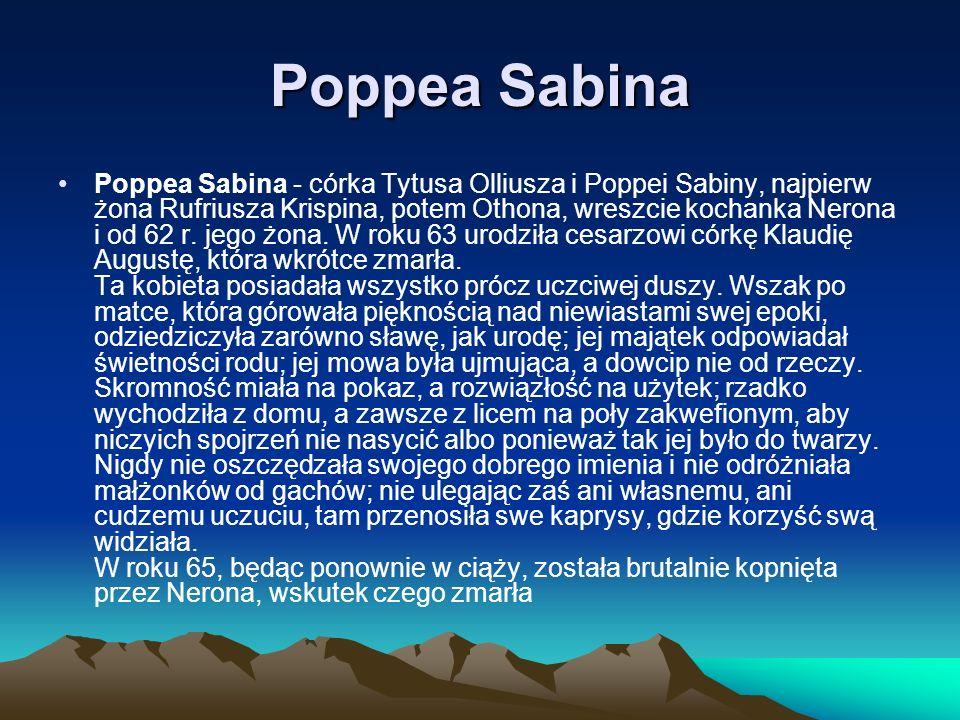 Poppea Sabina Poppea Sabina - córka Tytusa Olliusza i Poppei Sabiny, najpierw żona Rufriusza Krispina, potem Othona, wreszcie kochanka Nerona i od 62