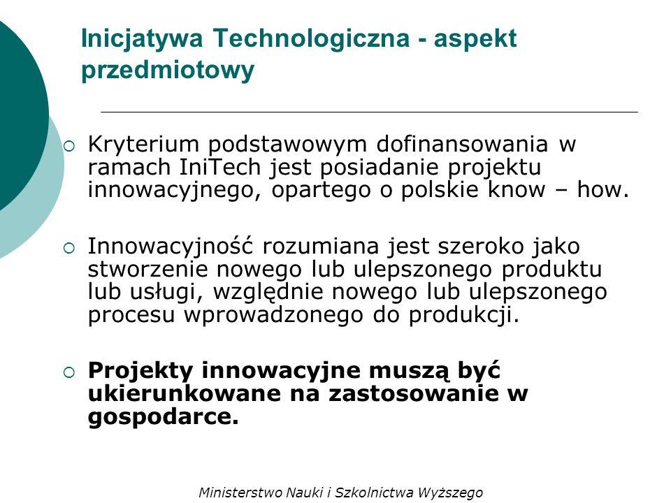 Inicjatywa Technologiczna - aspekt przedmiotowy Kryterium podstawowym dofinansowania w ramach IniTech jest posiadanie projektu innowacyjnego, opartego o polskie know – how.