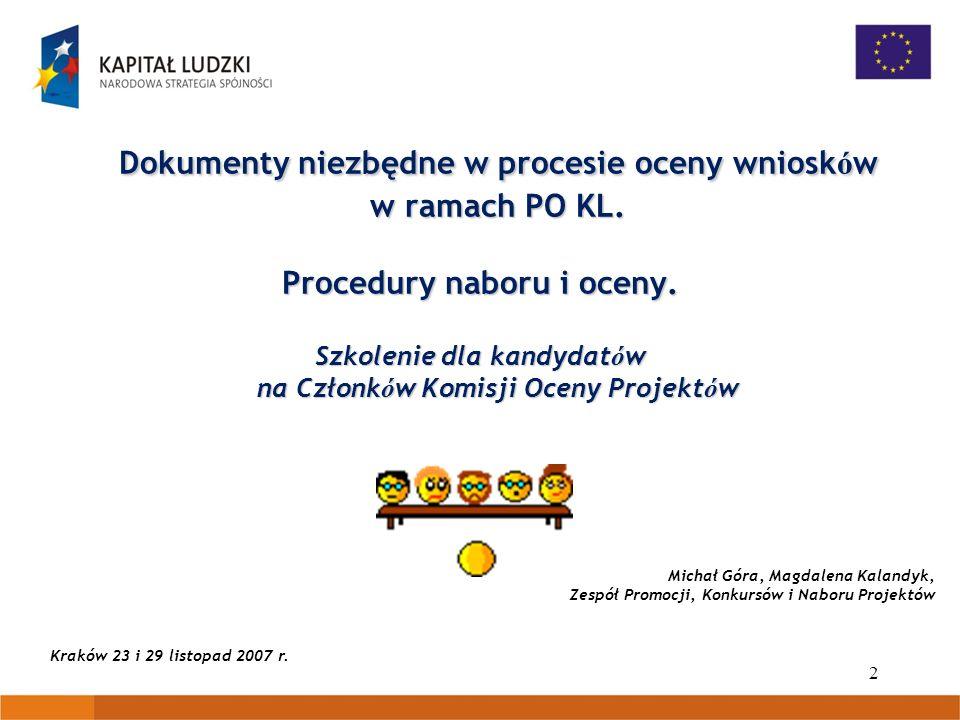 2 Dokumenty niezbędne w procesie oceny wniosk ó w w ramach PO KL. Procedury naboru i oceny. Szkolenie dla kandydat ó w na Członk ó w Komisji Oceny Pro