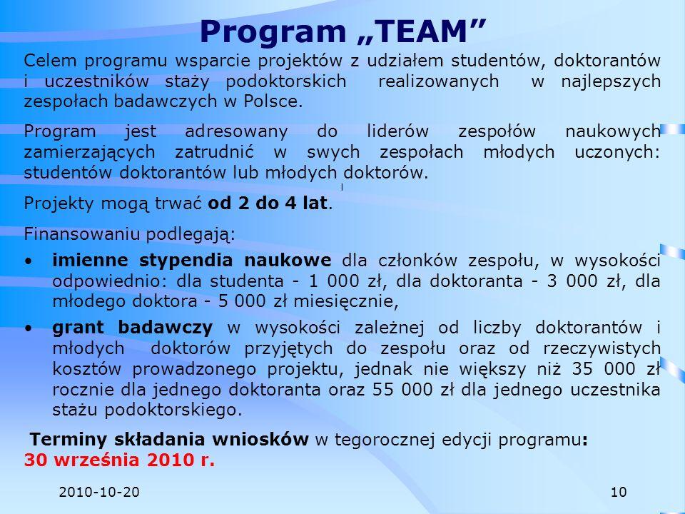 2010-10-20 Celem programu wsparcie projektów z udziałem studentów, doktorantów i uczestników staży podoktorskich realizowanych w najlepszych zespołach