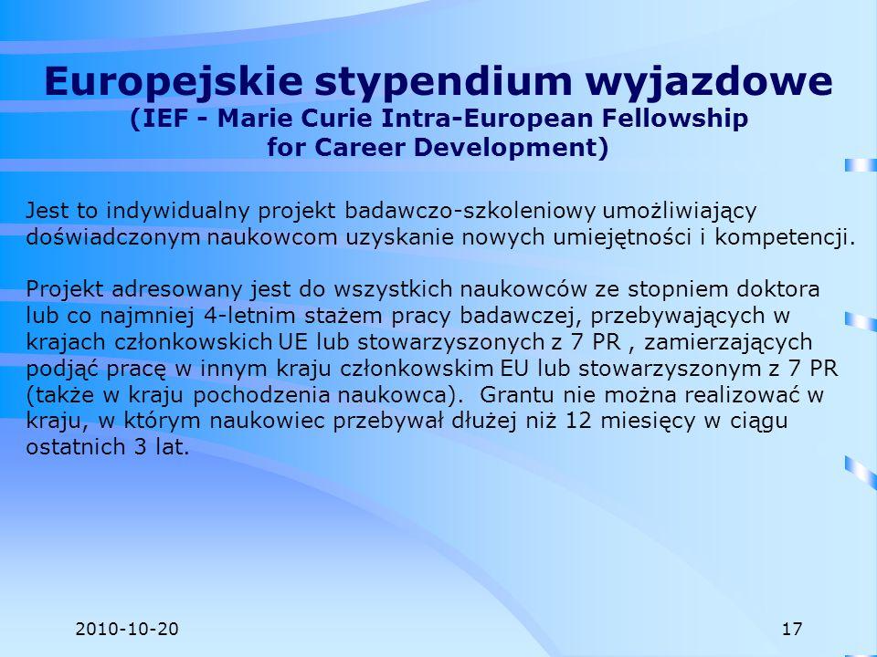 2010-10-20 Europejskie stypendium wyjazdowe (IEF - Marie Curie Intra-European Fellowship for Career Development) Jest to indywidualny projekt badawczo