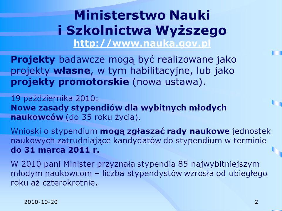 2010-10-20 Ministerstwo Nauki i Szkolnictwa Wyższego http://www.nauka.gov.pl Projekty badawcze mogą być realizowane jako projekty własne, w tym habili