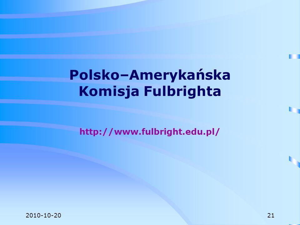 2010-10-20 Polsko–Amerykańska Komisja Fulbrighta http://www.fulbright.edu.pl/ 21