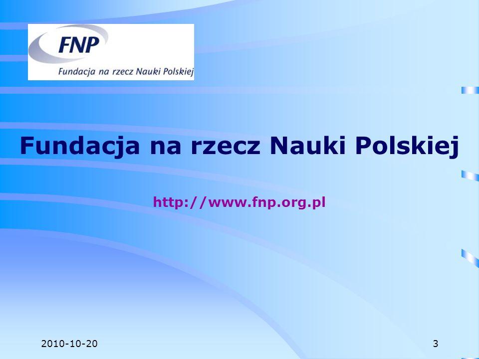 2010-10-20 POLSKA AKADEMIA NAUK BIURO UZNAWALNOŚCI WYKSZTAŁCENIA I WYMIANY MIĘDZYNARODOWEJ NACZELNA ORGANIZACJA TECHNICZNA FEDERACJA STOWARZYSZEŃ NAUKOWO-TECHNICZNYCH (NOT FSNT) EUROPEAN SCIENCE FOUNDATION THE BRITISH COUNCIL JAPAN SOCIETY FOR THE PROMOTION OF SCIENCE THE ROYAL SOCIETY DAAD (NIEMIECKA CENTRALA WYMIANY AKADEMICKIEJ) NATO (NATO SCIENCE PROGRAMME) HUMAN FRONTIER SCIENCE PROGRAMME (USA) Inne Organizacje 24