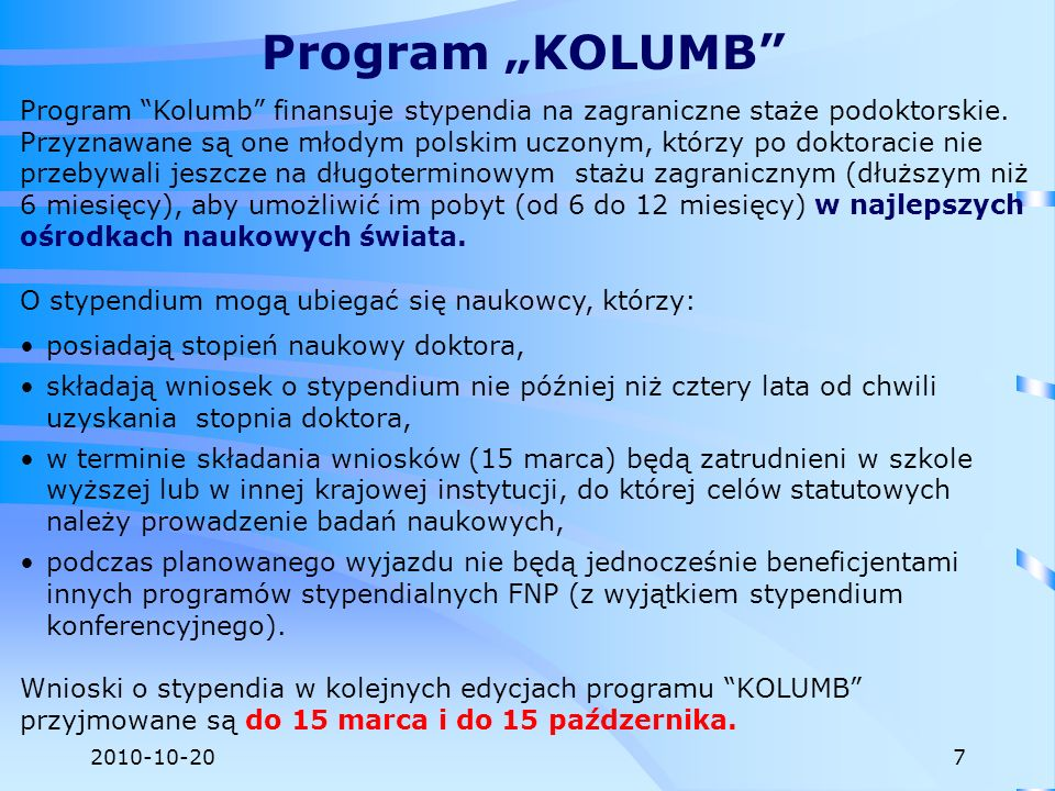 2010-10-20 Program Kolumb finansuje stypendia na zagraniczne staże podoktorskie. Przyznawane są one młodym polskim uczonym, którzy po doktoracie nie p