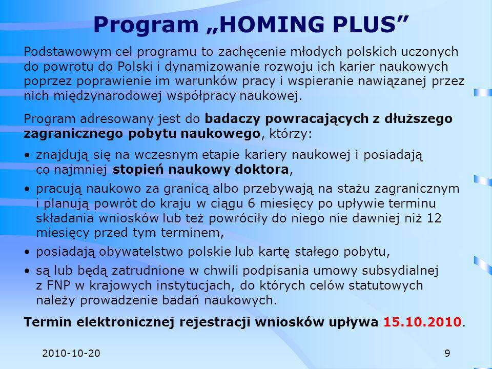 2010-10-20 Celem programu wsparcie projektów z udziałem studentów, doktorantów i uczestników staży podoktorskich realizowanych w najlepszych zespołach badawczych w Polsce.