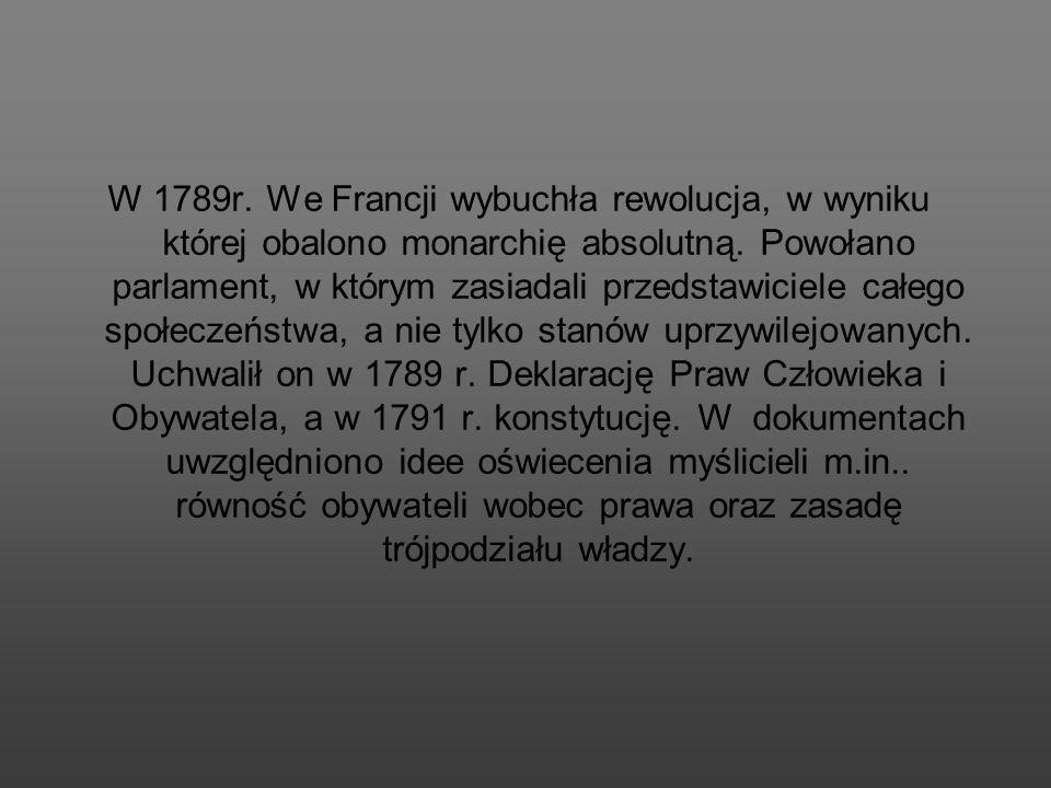 W 1789r. We Francji wybuchła rewolucja, w wyniku której obalono monarchię absolutną. Powołano parlament, w którym zasiadali przedstawiciele całego spo