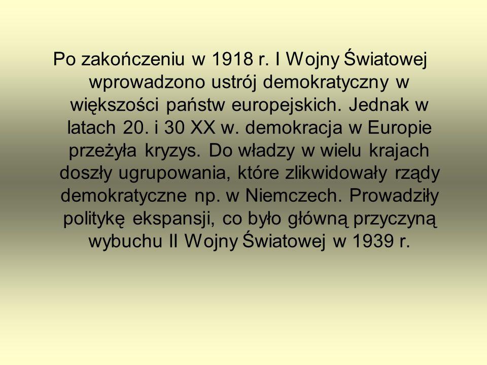 Po zakończeniu w 1918 r. I Wojny Światowej wprowadzono ustrój demokratyczny w większości państw europejskich. Jednak w latach 20. i 30 XX w. demokracj