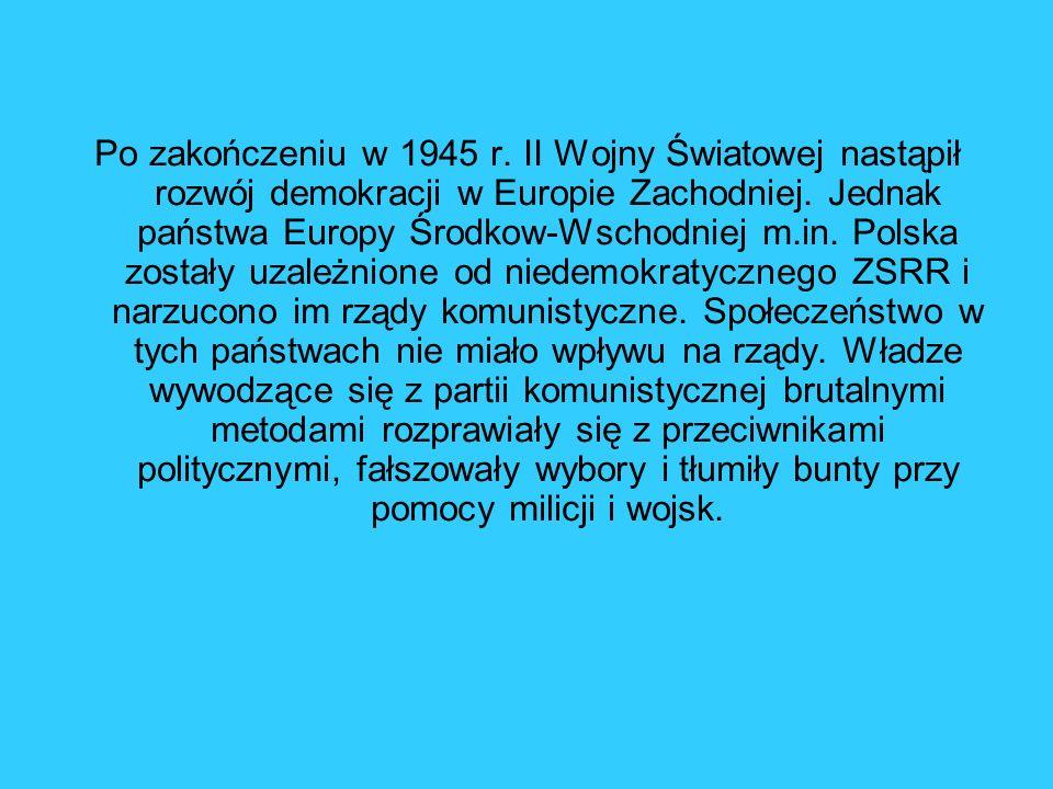 Po zakończeniu w 1945 r. II Wojny Światowej nastąpił rozwój demokracji w Europie Zachodniej. Jednak państwa Europy Środkow-Wschodniej m.in. Polska zos