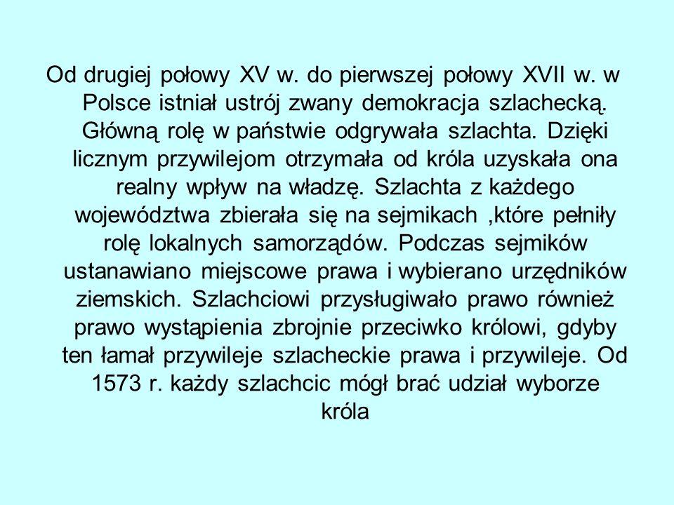 Od drugiej połowy XV w. do pierwszej połowy XVII w. w Polsce istniał ustrój zwany demokracja szlachecką. Główną rolę w państwie odgrywała szlachta. Dz