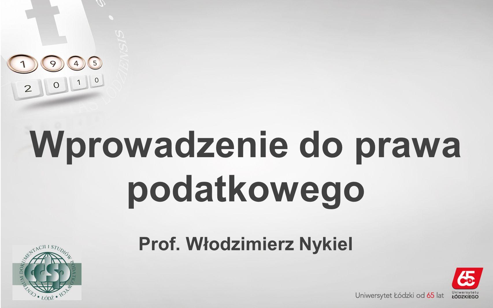 Wprowadzenie do prawa podatkowego Prof. Włodzimierz Nykiel