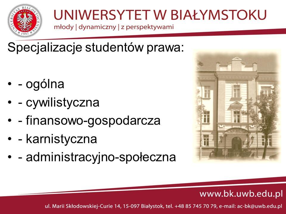 Specjalizacje studentów prawa: - ogólna - cywilistyczna - finansowo-gospodarcza - karnistyczna - administracyjno-społeczna