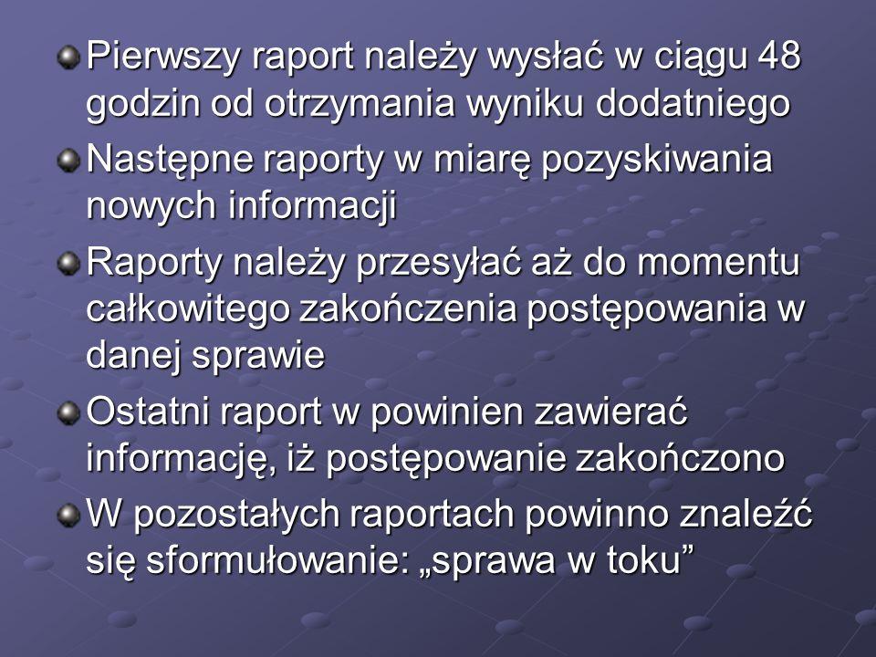 Pierwszy raport należy wysłać w ciągu 48 godzin od otrzymania wyniku dodatniego Następne raporty w miarę pozyskiwania nowych informacji Raporty należy