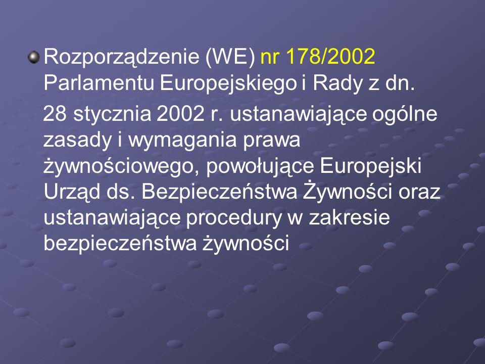 Rozporządzenie (WE) nr 178/2002 Parlamentu Europejskiego i Rady z dn. 28 stycznia 2002 r. ustanawiające ogólne zasady i wymagania prawa żywnościowego,