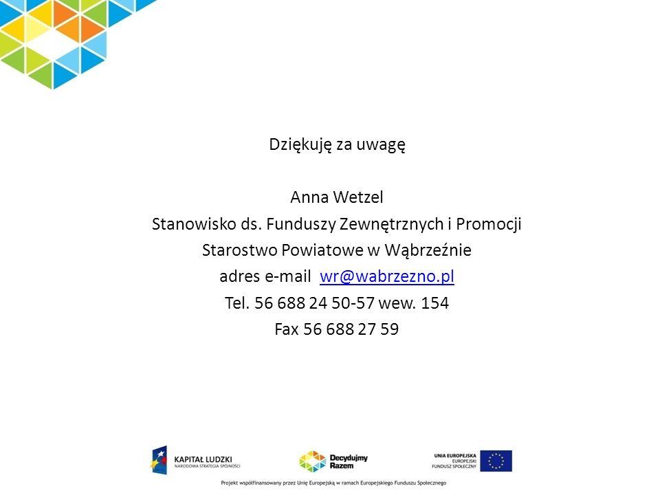 Dziękuję za uwagę Anna Wetzel Stanowisko ds. Funduszy Zewnętrznych i Promocji Starostwo Powiatowe w Wąbrzeźnie adres e-mail wr@wabrzezno.plwr@wabrzezn