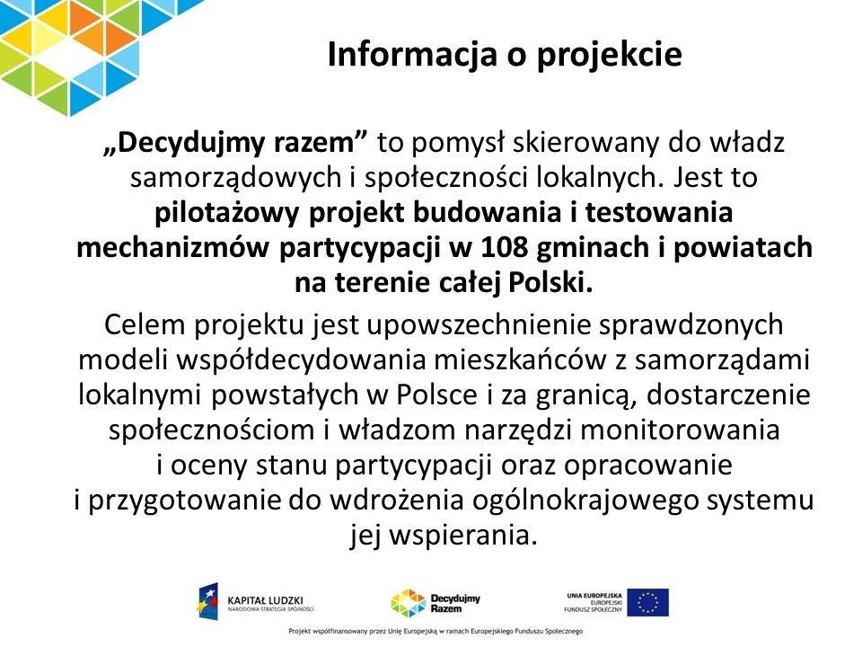 Informacja o projekcie Decydujmy razem to pomysł skierowany do władz samorządowych i społeczności lokalnych. Jest to pilotażowy projekt budowania i te