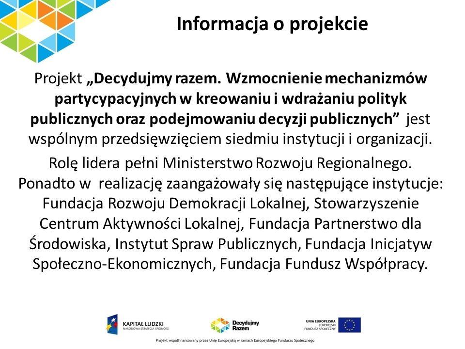 Informacja o projekcie Projekt Decydujmy razem. Wzmocnienie mechanizmów partycypacyjnych w kreowaniu i wdrażaniu polityk publicznych oraz podejmowaniu