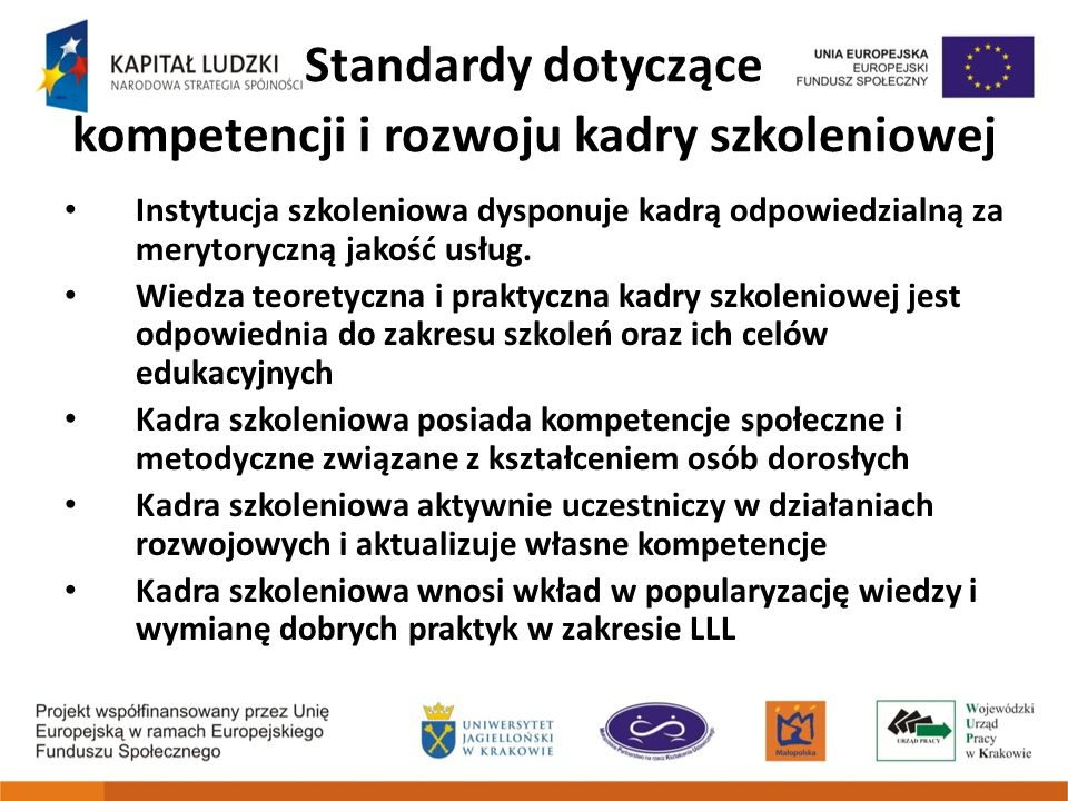 Standardy dotyczące kompetencji i rozwoju kadry szkoleniowej Instytucja szkoleniowa dysponuje kadrą odpowiedzialną za merytoryczną jakość usług. Wiedz