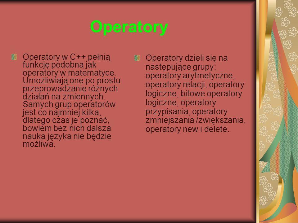 Operatory Operatory w C++ pełnią funkcję podobną jak operatory w matematyce. Umożliwiają one po prostu przeprowadzanie różnych działań na zmiennych. S