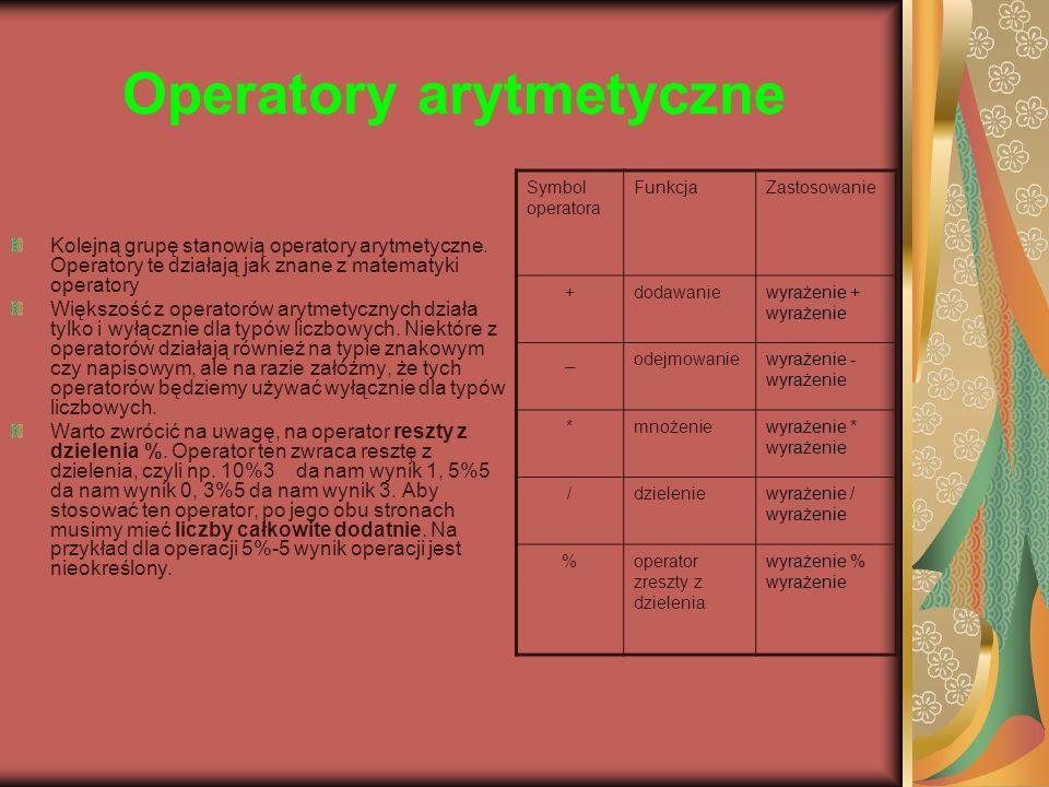 Operatory arytmetyczne Kolejną grupę stanowią operatory arytmetyczne. Operatory te działają jak znane z matematyki operatory Większość z operatorów ar