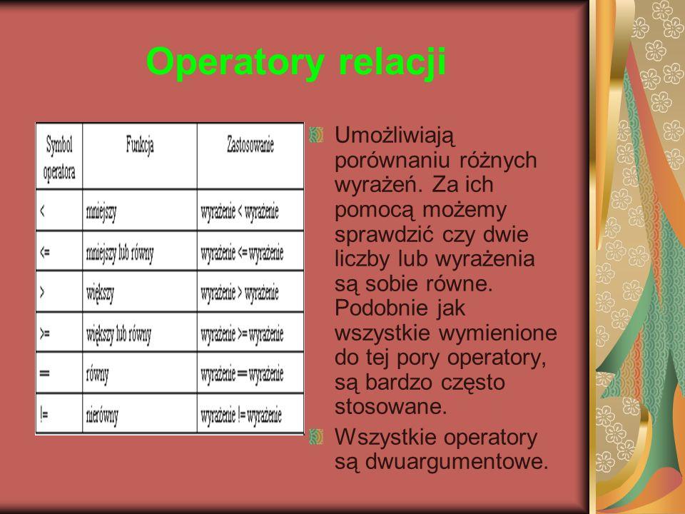 Operatory relacji Umożliwiają porównaniu różnych wyrażeń. Za ich pomocą możemy sprawdzić czy dwie liczby lub wyrażenia są sobie równe. Podobnie jak ws