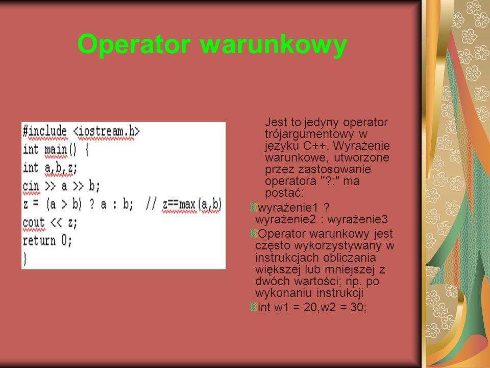 Operator warunkowy Jest to jedyny operator trójargumentowy w języku C++. Wyrażenie warunkowe, utworzone przez zastosowanie operatora