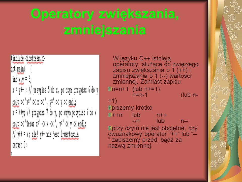 Operatory zwiększania, zmniejszania W języku C++ istnieją operatory, służące do zwięzłego zapisu zwiększania o 1 (++) i zmniejszania o 1 (--) wartości