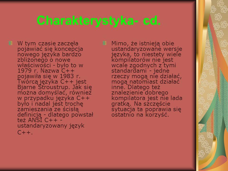 Charakterystyka- cd. W tym czasie zaczęła pojawiać się koncepcja nowego języka bardzo zbliżonego o nowe właściwości - było to w 1979 r. Nazwa C++ poja