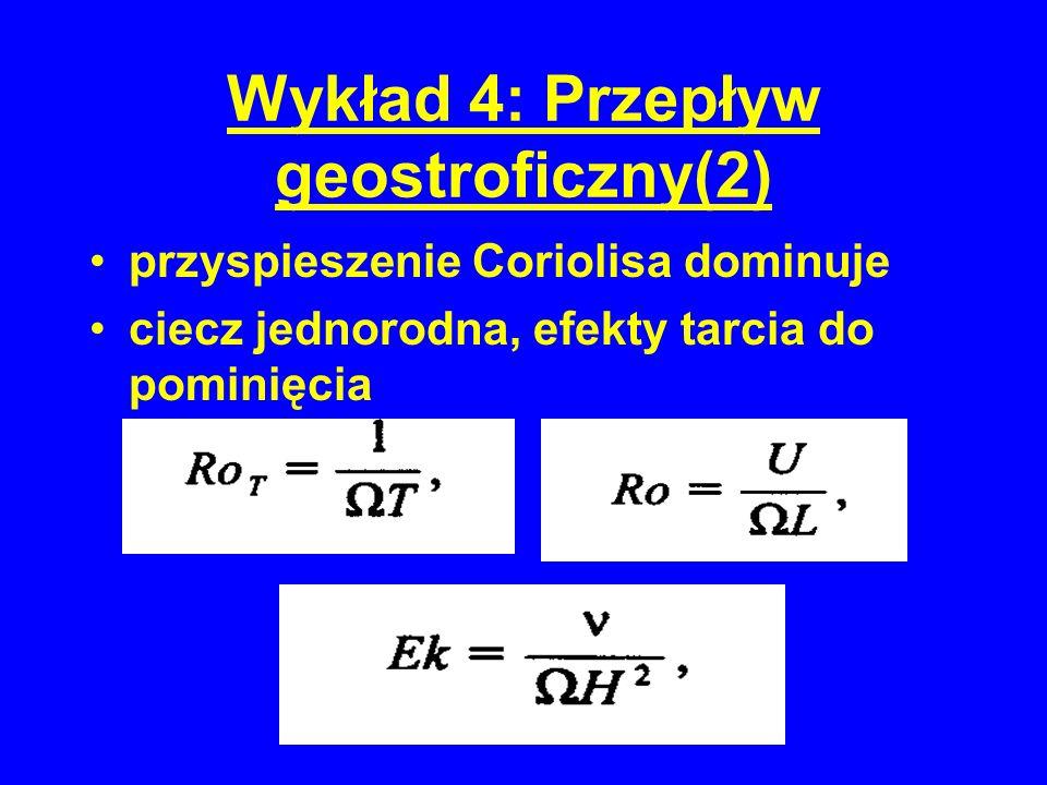 Wykład 4: Przepływ geostroficzny(2) przyspieszenie Coriolisa dominuje ciecz jednorodna, efekty tarcia do pominięcia