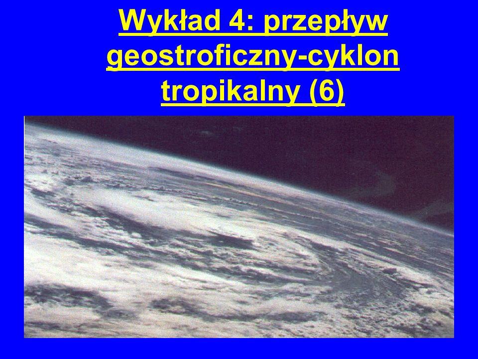 Wykład 4: przepływ geostroficzny-cyklon tropikalny (6)