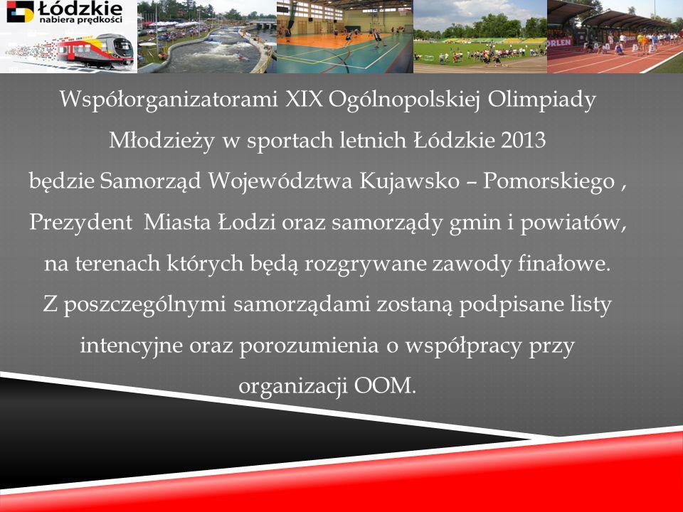Współorganizatorami XIX Ogólnopolskiej Olimpiady Młodzieży w sportach letnich Łódzkie 2013 będzie Samorząd Województwa Kujawsko – Pomorskiego, Prezyde