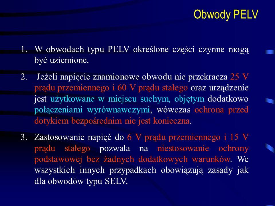 Obwody PELV 1.W obwodach typu PELV określone części czynne mogą być uziemione. 2. Jeżeli napięcie znamionowe obwodu nie przekracza 25 V prądu przemien