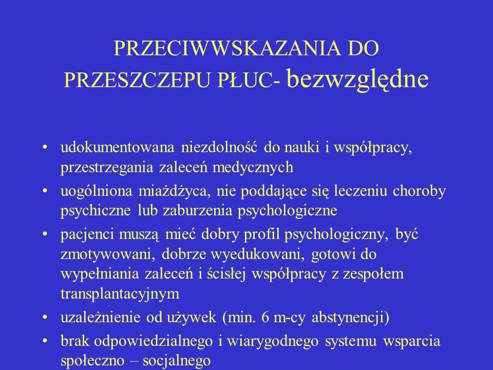 PRZECIWWSKAZANIA DO PRZESZCZEPU PŁUC- bezwzględne udokumentowana niezdolność do nauki i współpracy, przestrzegania zaleceń medycznych uogólniona miażd