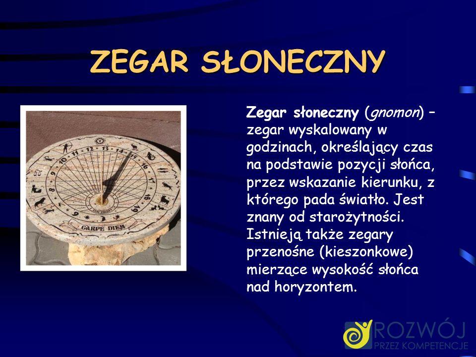 ZEGAR SŁONECZNY Zegar słoneczny (gnomon) – zegar wyskalowany w godzinach, określający czas na podstawie pozycji słońca, przez wskazanie kierunku, z kt