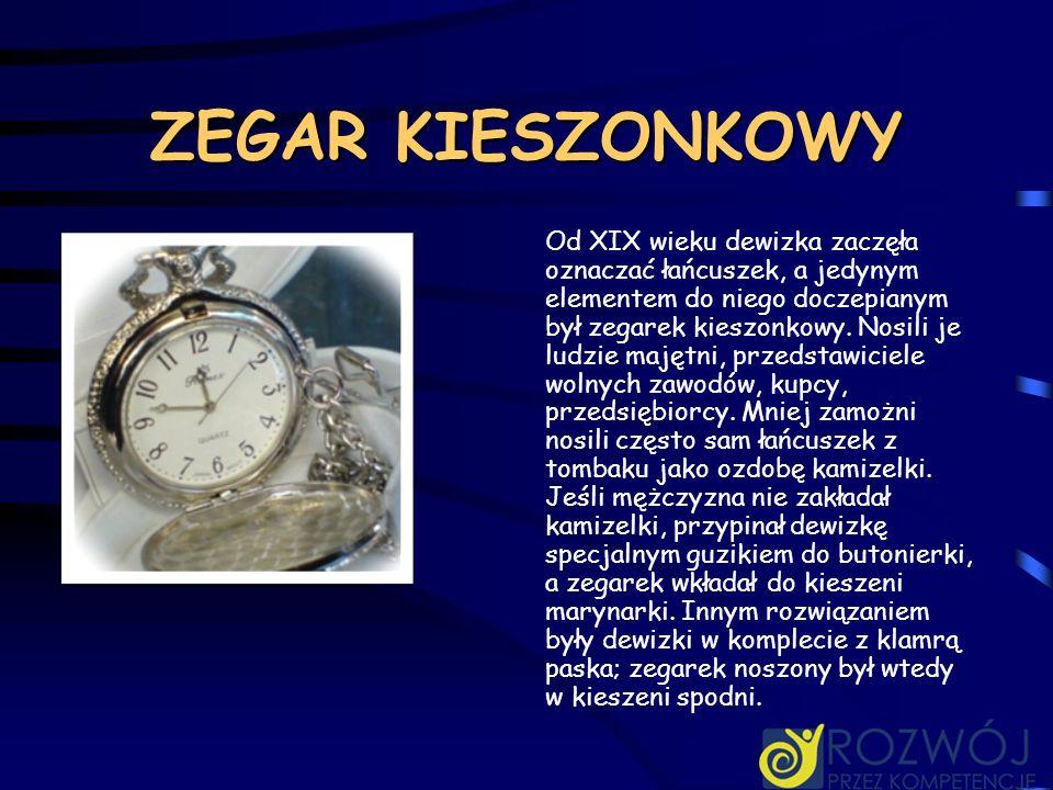 ZEGAR KIESZONKOWY Od XIX wieku dewizka zaczęła oznaczać łańcuszek, a jedynym elementem do niego doczepianym był zegarek kieszonkowy. Nosili je ludzie